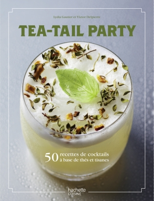 Tea-Tail Party : 50 recettes de cocktails à base de thés & de tisanes